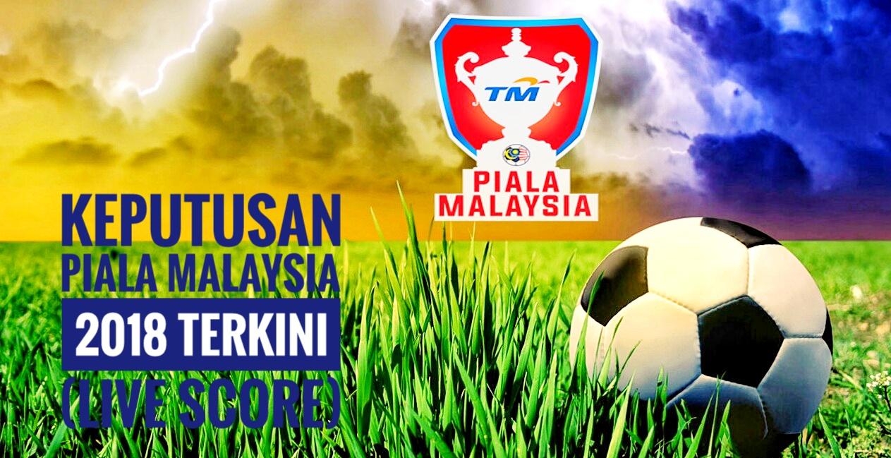 Keputusan Piala Malaysia 2018 Terkini (Live Score)