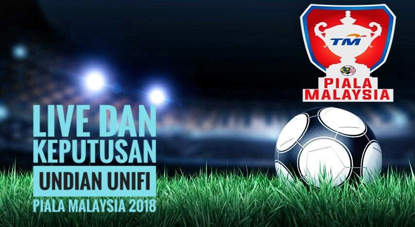 Live dan Keputusan Undian Unifi Piala Malaysia 2018