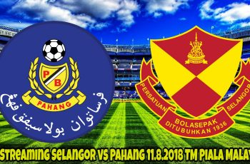 Live Streaming Selangor vs Pahang 11.8.2018 TM Piala Malaysia