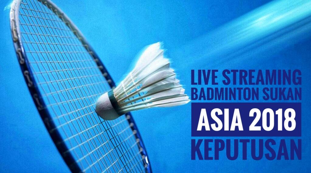 Live Streaming Badminton Sukan Asia 2018 Keputusan