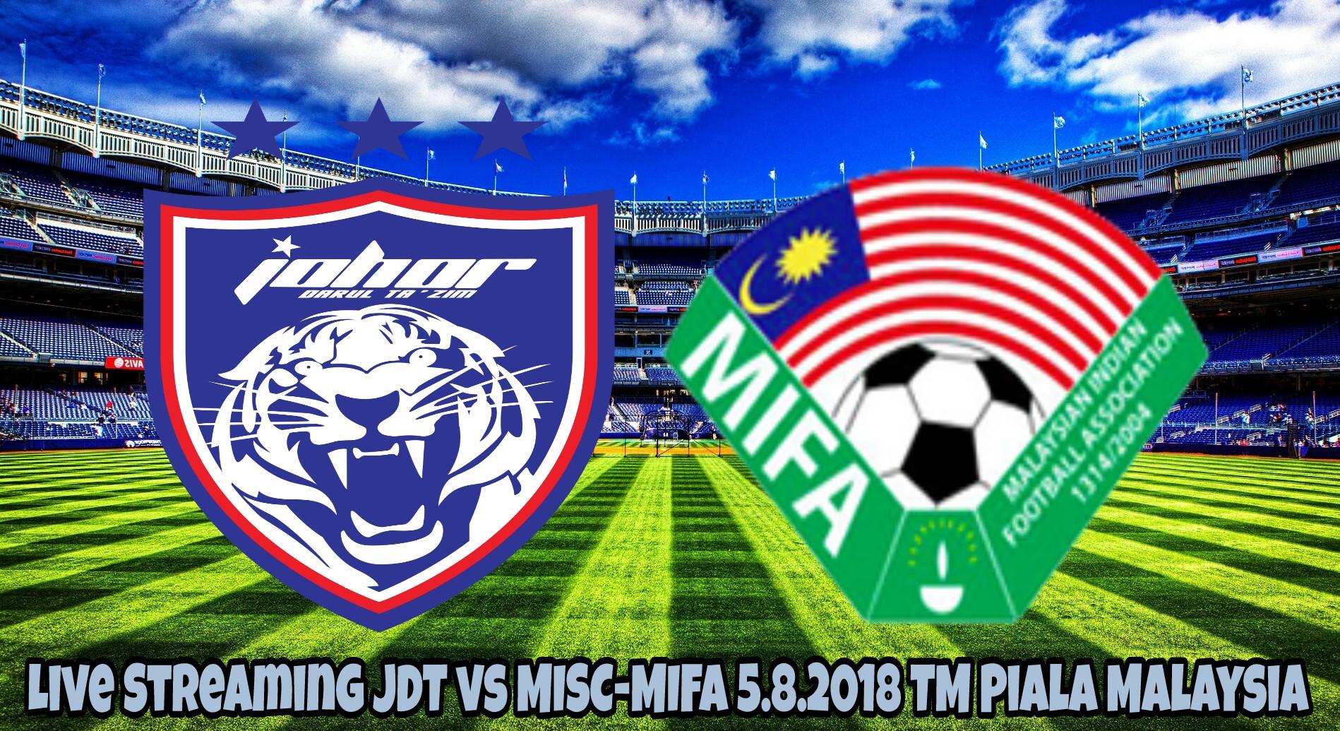 Live Streaming JDT vs MISC-MIFA 5.8.2018 TM Piala Malaysia