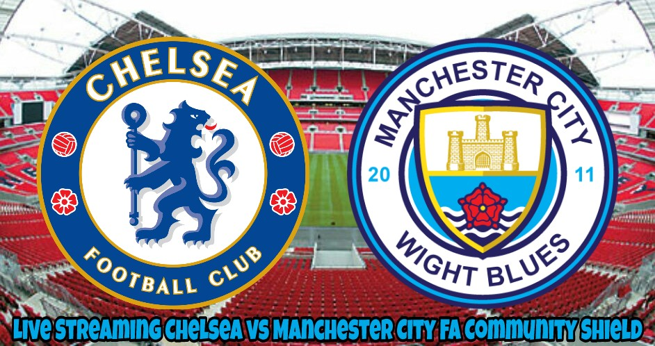 Live Streaming Chelsea vs Manchester City 5.8.2018 FA Community Shield