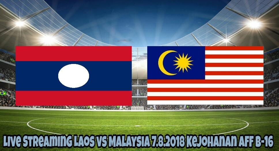 Live Streaming Laos vs Malaysia 7.8.2018 Kejohanan AFF B-16