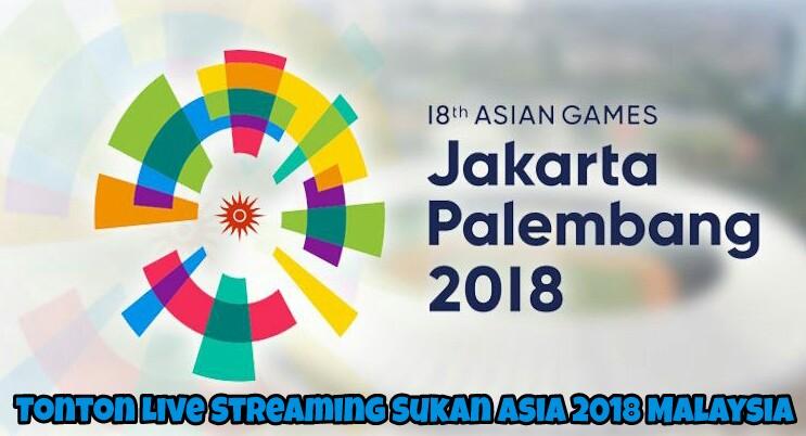 Tonton Live Streaming Sukan Asia 2018 Malaysia