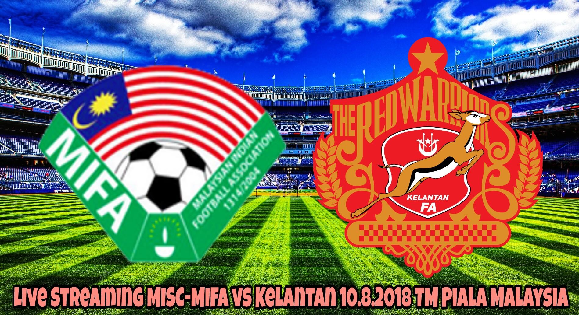 Live Streaming MISC-MIFA vs Kelantan 10.8.2018 TM Piala Malaysia