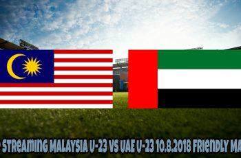 Live Streaming Malaysia U-23 vs UAE U-23 10.8.2018 Friendly Match