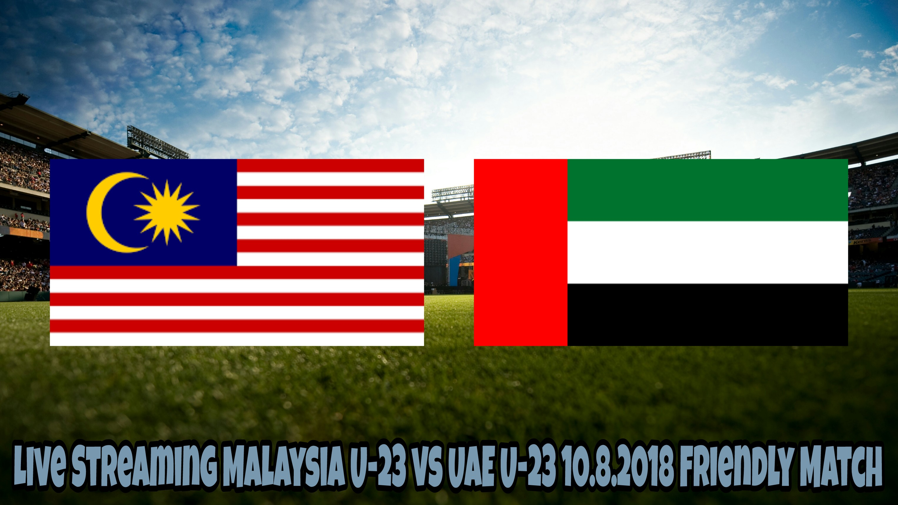 Live Streaming Malaysia U-23 vs UAE U-23 10.8.2018 Friendly Match