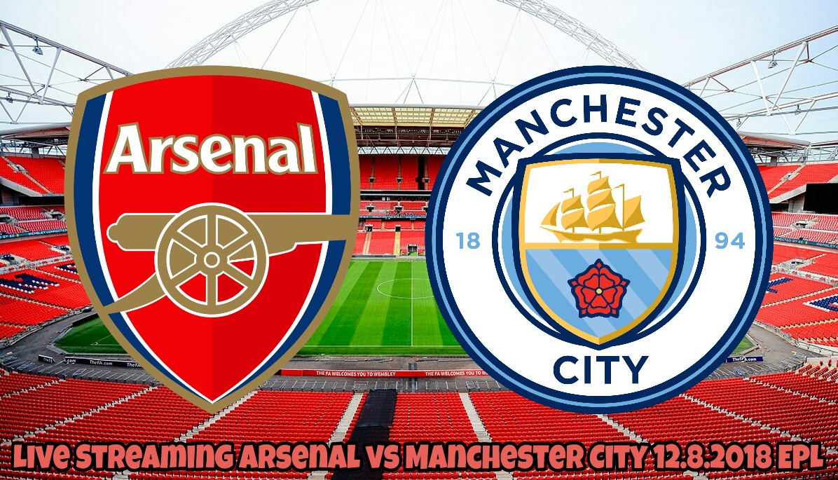 Live Streaming Arsenal vs Manchester City 12.8.2018 EPL