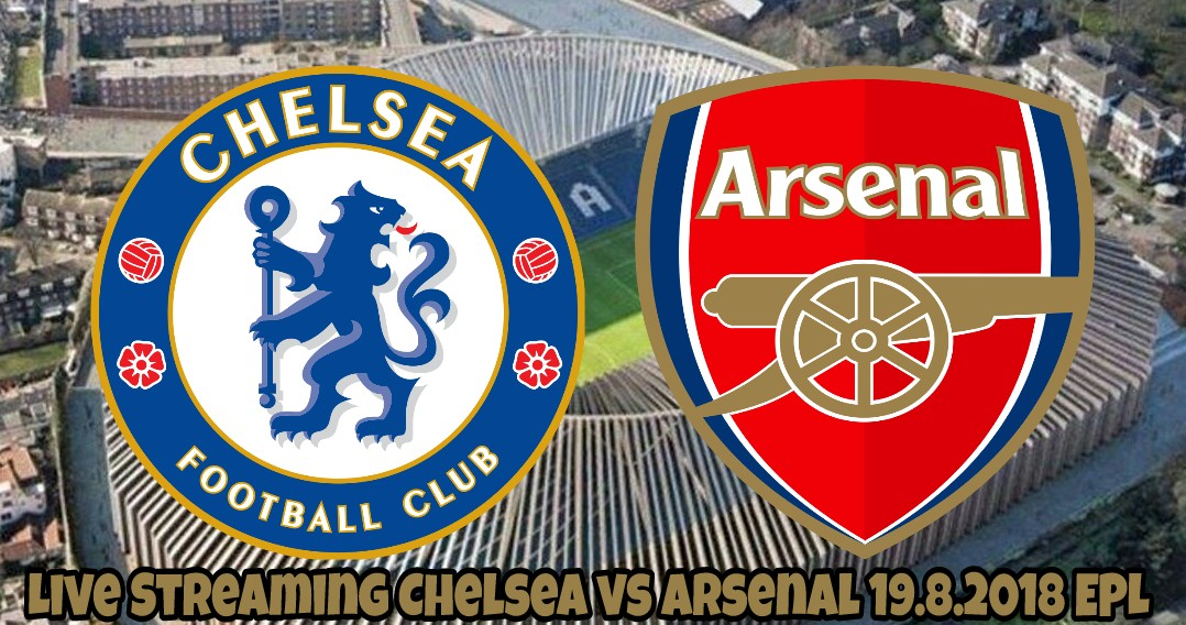 Live Streaming Chelsea vs Arsenal 19.8.2018 EPL