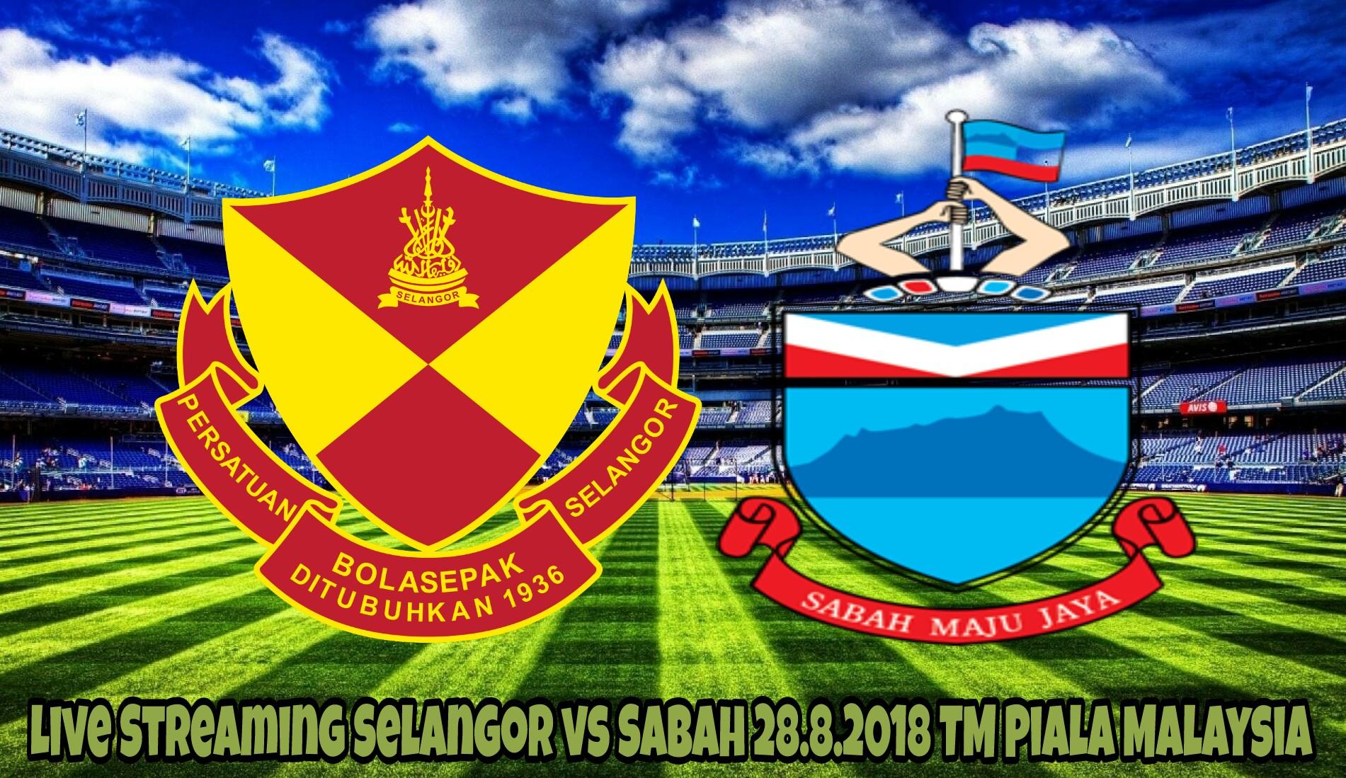 Live Streaming Selangor vs Sabah 28.8.2018 TM Piala Malaysia