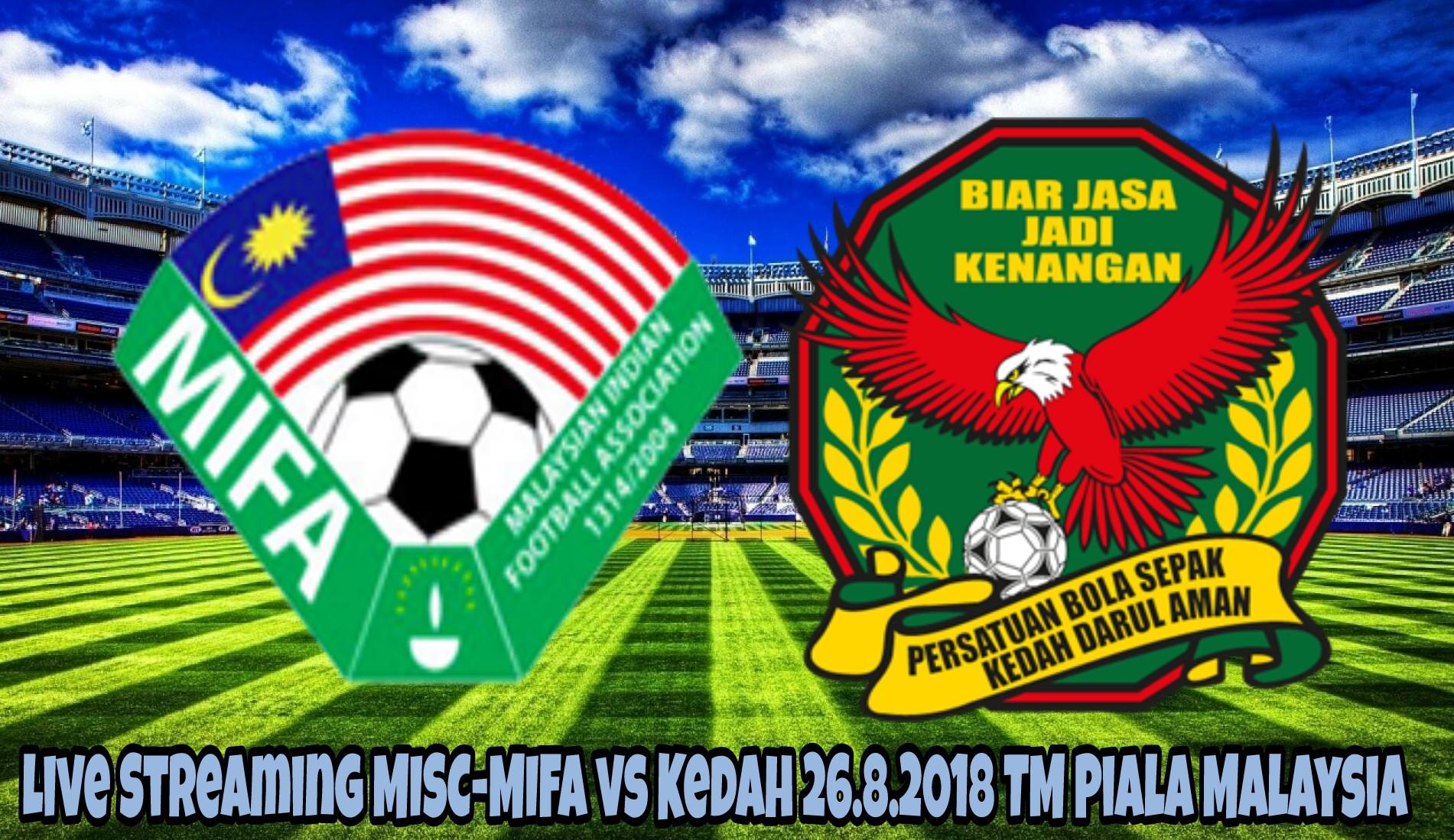 Live Streaming MISC-MIFA vs Kedah 26.8.2018 TM Piala Malaysia