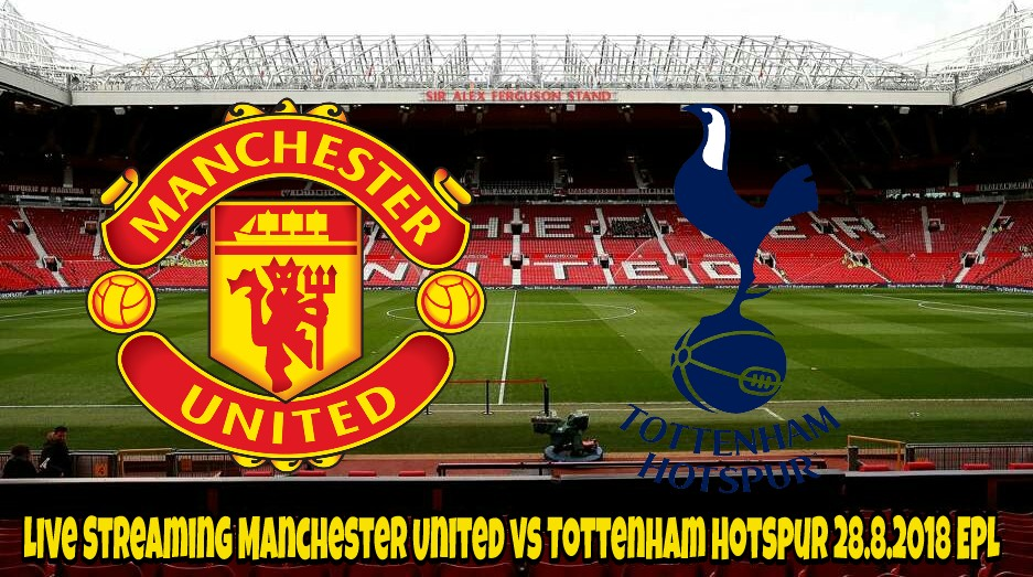 Live Streaming Manchester United vs Tottenham Hotspur 28.8.2018 EPL