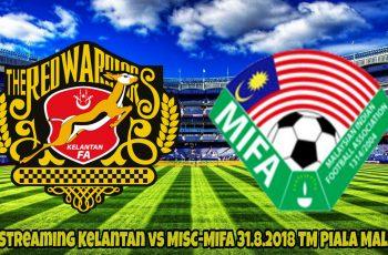 Live Streaming Kelantan vs MISC-MIFA 31.8.2018 TM Piala Malaysia