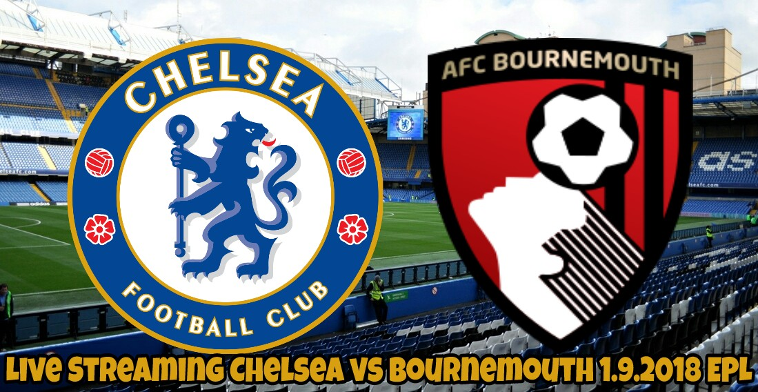Live Streaming Chelsea vs Bournemouth 1.9.2018 EPL