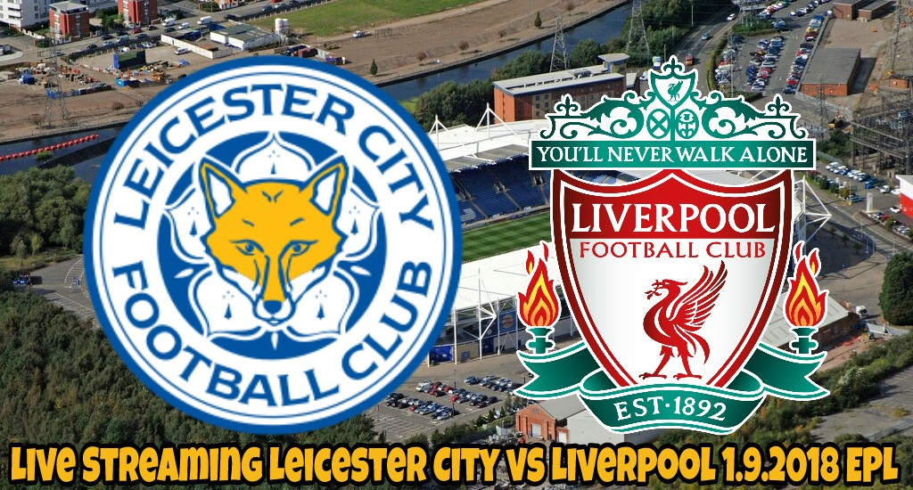 Live Streaming Leicester City vs Liverpool 1.9.2018 EPL