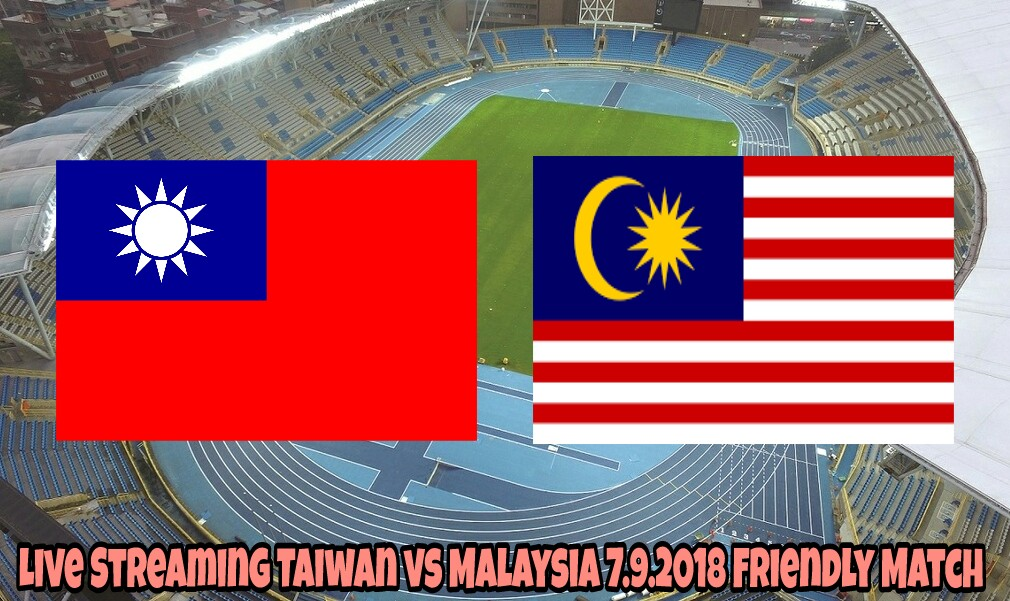 Live Streaming Taiwan vs Malaysia 7.9.2018 Friendly Match