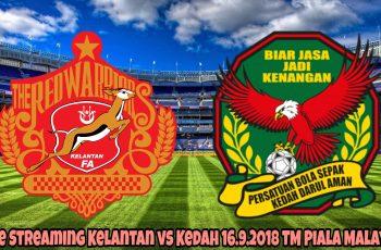 Live Streaming Kelantan vs Kedah 16.9.2018 TM Piala Malaysia