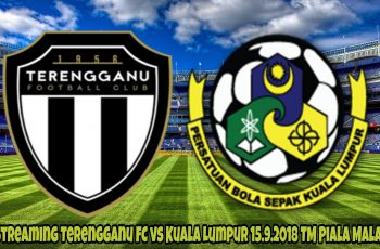 Live Streaming Terengganu FC vs Kuala Lumpur 15.9.2018 TM Piala Malaysia