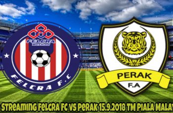 Live Streaming Felcra FC vs Perak 15.9.2018 TM Piala Malaysia
