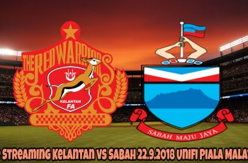 Live Streaming Kelantan vs Sabah 22.9.2018 Unifi Piala Malaysia
