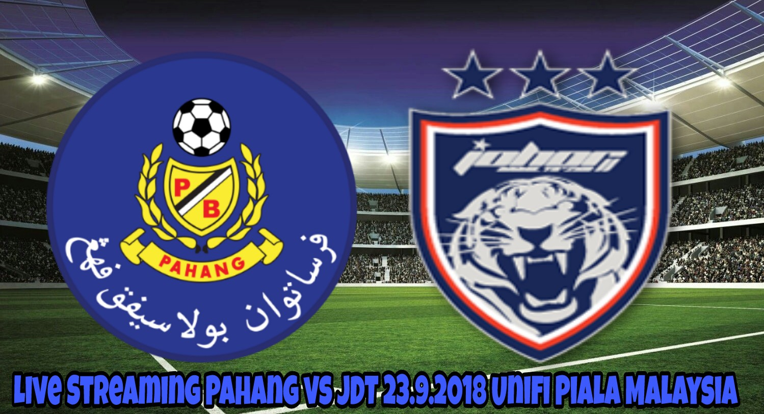 Live Streaming Pahang vs JDT 23.9.2018 Unifi Piala Malaysia
