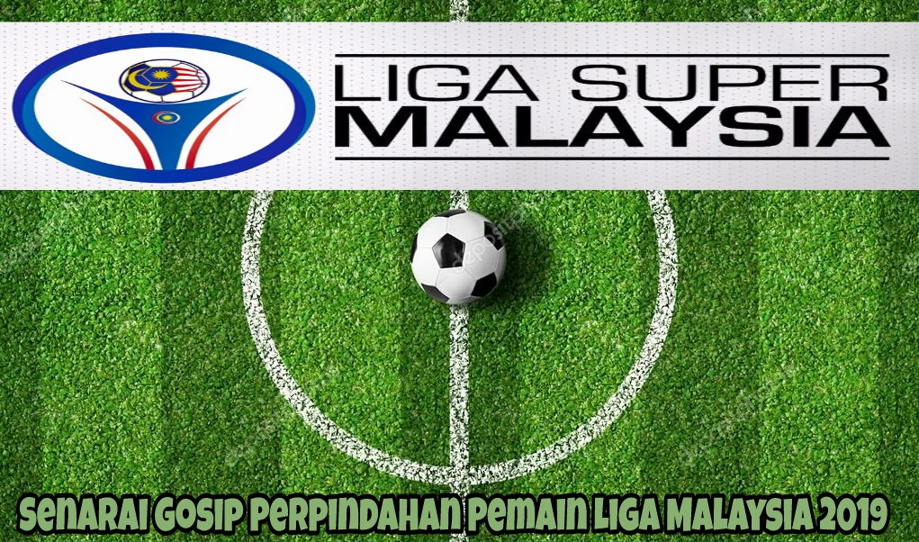 Senarai Gosip Perpindahan Pemain Liga Malaysia 2019