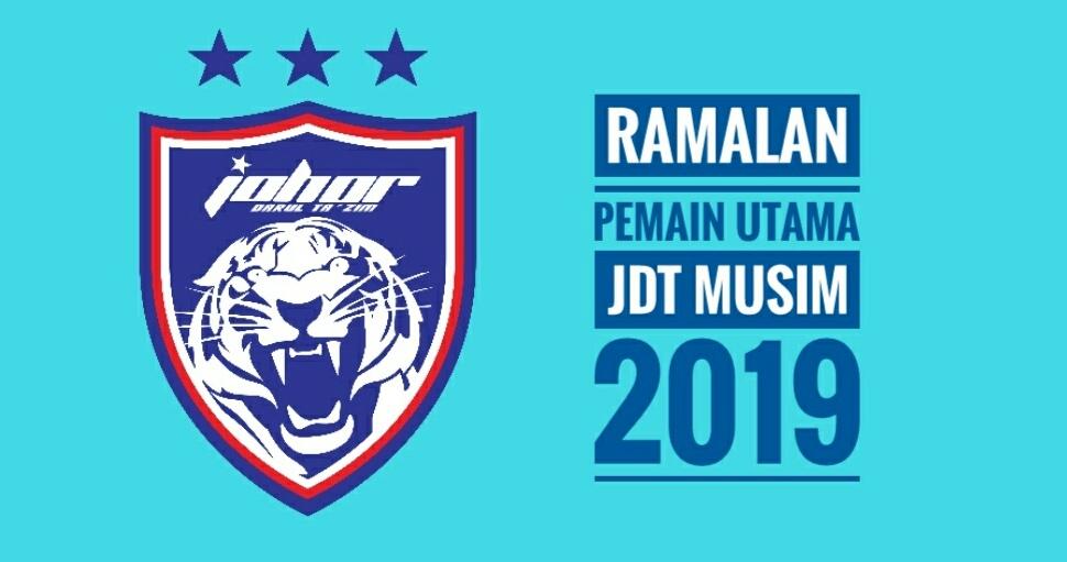 Ramalan Pemain Utama Johor Darul Ta'zim Musim 2019
